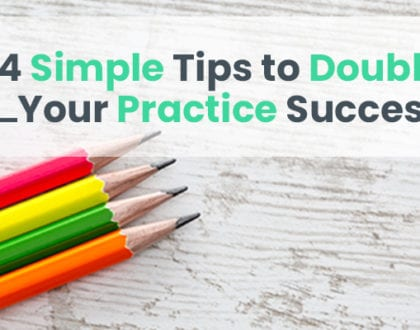 4 Simple Tips to Double Your Practice Success